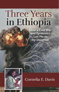 Three Years in Ethiopia, How Civil War and Epidemics Led Me to My Daughter