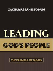 Leading God's People: The Example of Moses