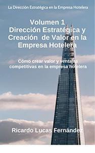 Dirección Estratégica y Creación de Valor en la Empresa Hotelera: Cómo crear valor y ventajas competitivas en la empresa hotelera (La Dirección Estratégica ... la Empresa Hotelera nº 1)