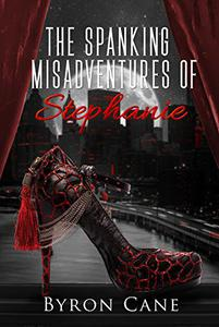 The Spanking Misadventures of Stephanie