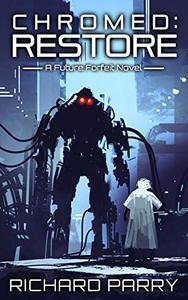 Chromed: Restore: A Cyberpunk Adventure Epic