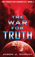 The War for Truth: The Forgotten Chronicles Book 3