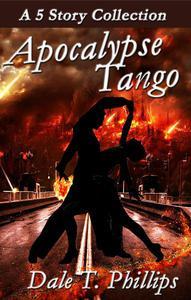 Apocalypse Tango: A 5-story Collection