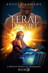 Feral Heart: A Witch Hospital Romance