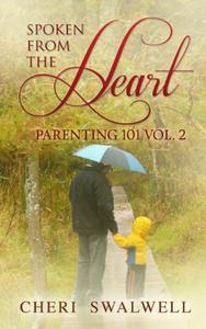 Spoken from the Heart: Parenting 101 Vol. 2