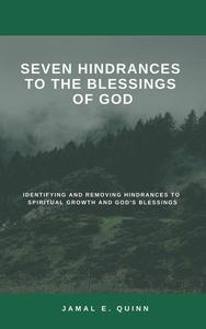 Seven Hindrances to the Blessings of God: Identifying and Removing Hindrances to Spiritual Growth and God's Blessings