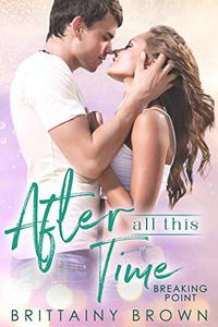 After All This Time: Breaking Point Book 1