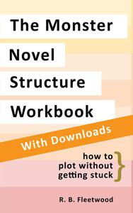 The Monster Novel Structure Workbook: How to Plot Without Getting Stuck
