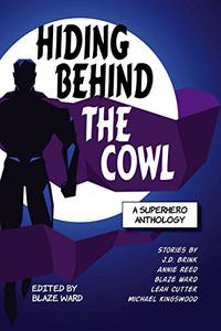 Hiding Behind the Cowl: A Superhero Anthology
