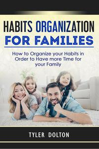 Habits Organization For Families: How to Organize your Habits in Order to Have more Time for your Family