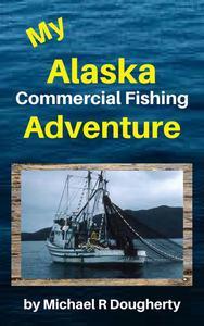 My Alaska Commercial Fishing Adventure