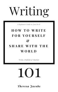 Writing 101 - How to Write for Yourself & Share with the World