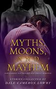 Myths, Moons, and Mayhem: Paranormal Gay Ménage and Erotic Romance