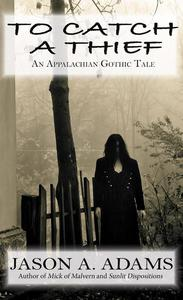 To Catch a Thief: An Appalachian Gothic Tale