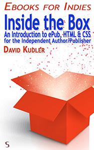 Inside the Box: An Introduction to ePub, HTML & CSS for the Independent Author/Publisher (Self-Publishing & Ebook Creation)