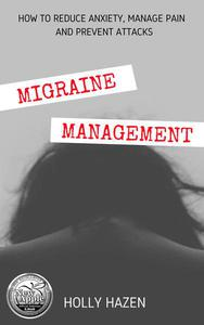 Migraine Management: How to Reduce Anxiety, Manage Pain and Prevent Attacks