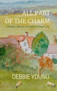 All Part of the Charm: A Modern Memoir of English Village Life
