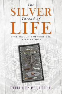 The Silver Thread of Life: True Accounts of Spiritual Interventions