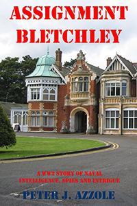 Assignment Bletchley: A WWII Novel of Navy Intelligence, Spies and Intrigue