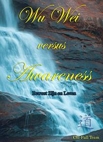 Wu Wei versus Awareness: Bewust Zijn en Leven