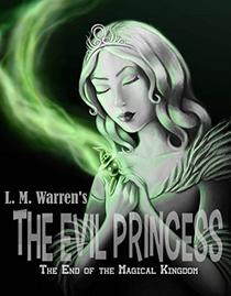 The End of the Magical Kingdom: The Evil Princess