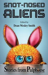 Snot-Nosed Aliens: Stories from Pulphouse Fiction Magazine