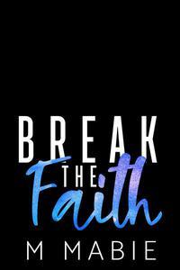 Break the Faith M. Mabie