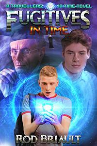 Fugitives In Time: A Travellers In Time novel