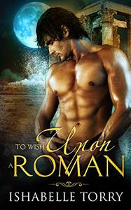 To Wish Upon a Roman: A  Paranormal Time Travel Romance