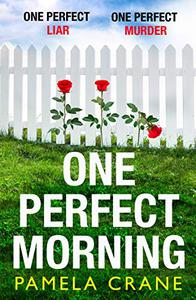 One Perfect Morning: Gripping. Addictive. Twisty. The new, must-read thriller of Summer 2020