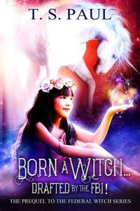 Born a Witch... Drafted by the FBI! (The Federal Witch, #0)|Paperback