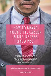 How to Brand Your Life, Career and Business Like A Pro.
