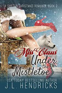 Miss Claus Under The Mistletoe: A Shifter Christmas Romance