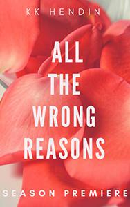 All The Wrong Reasons: Season Premiere