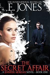 The Secret Affair - A Jennifer Morgan Novel: Romantic Suspense Thriller  – Book 1