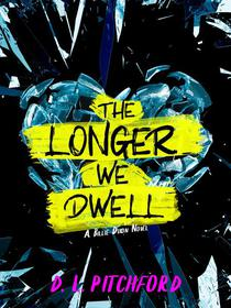 The Longer We Dwell