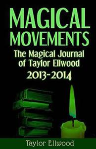 Magical Movements: The Magical Journal of Taylor Ellwood 2013-2014