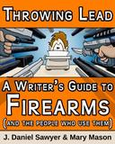 Throwing Lead: A Writer's Guide to Firearms