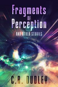 Fragments of Perception and Other Stories