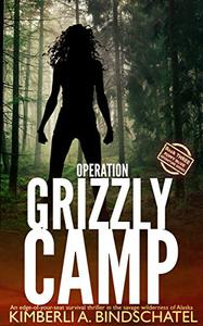 Operation Grizzly Camp: An edge-of-your-seat survival thriller in the savage wilderness of Alaska