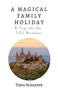 A Magical Family Holiday: A Trip Into The Eifel Mountains