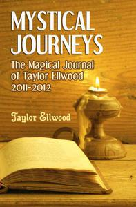 Mystical Journeys: The Magical Journals of Taylor Ellwood Vol 2