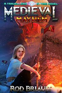 Medieval Mayhem: A Travellers In Time novel