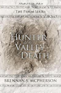 The Hunter and the Valley of Death: A Parable of Surrender - Psalm 23