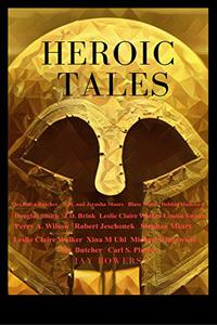 Heroic Tales: A Collection Of 19 Great Tales- Novels, Novella, And Short Stories
