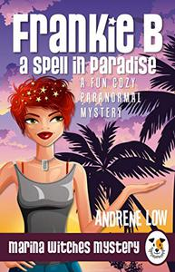 Frankie B - A Spell in Paradise: A Fun Cozy Paranormal Mystery