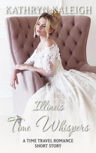 Illinois Time Whispers: A Time Travel Romance Short Story
