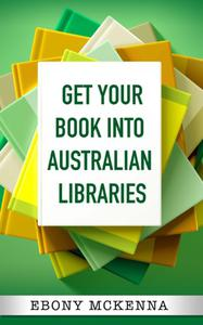 Get Your Book Into Australian Libraries - sell more books, earn more royalties