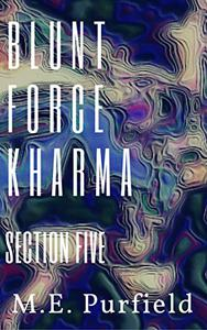 Blunt Force Kharma: Section 5