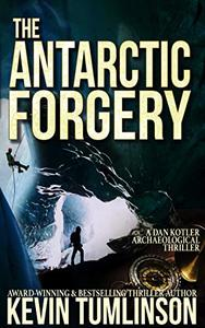 The Antarctic Forgery: A Dan Kotler Archaeological Thriller
